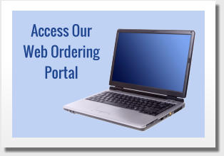 Access Our  Web Ordering  Portal